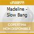 Madeline - Slow Bang