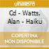 CD - WATTS, ALAN - HAIKU