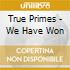 CD - TRUE PRIMES - We Have Won