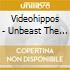 Videohippos - Unbeast The Leash