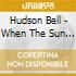 Hudson Bell - When The Sun Is The Moon