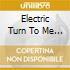 Electric Turn To Me - Electric Turn To Me