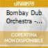 Bombay Dub Orchestra - Bombay Dub Orchestra