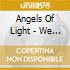 Angels Of Light - We Are Him