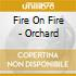 Fire On Fire - Orchard