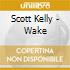 Scott Kelly - Wake