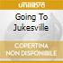 GOING TO JUKESVILLE