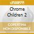Chrome Children 2