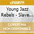 Young Jazz Rebels - Slave Riot