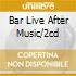 BAR LIVE AFTER MUSIC/2CD