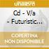 CD - V/A - FUTURISTIC EXPERIMENTS #
