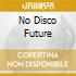 NO DISCO FUTURE