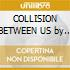 COLLISION BETWEEN US by TRAXX