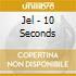 Jel - 10 Seconds