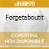 Forgetaboutit