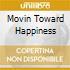 MOVIN TOWARD HAPPINESS