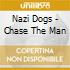 Nazi Dogs - Chase The Man
