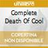 Complete Death Of Cool