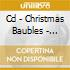 CD - CHRISTMAS BAUBLES - CHRISTMAS BAUBLES AND THEIR STRANGE SOUN