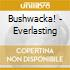 Bushwacka! - Everlasting