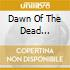 DAWN OF THE DEAD -UNRELEASED INCIDENTAL