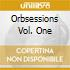 ORBSESSIONS VOL. ONE