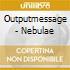Outputmessage - Nebulae