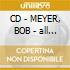 CD - MEYER, BOB - all this is that