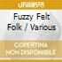 Various Artists - Fuzzy Felt Folk