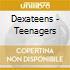 Dexateens - Teenagers