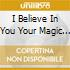 I BELIEVE IN YOU YOUR MAGIC IS REAL