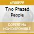 TWO PHAZED PEOPLE