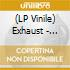 (LP VINILE) LP - EXHAUST              - ENREGISTREUR
