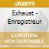 CD - EXHAUST - ENREGISTREUR