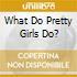 WHAT DO PRETTY GIRLS DO?