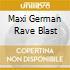 MAXI GERMAN RAVE BLAST