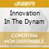 INNOVATION IN THE DYNAM