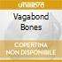 VAGABOND BONES