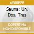 SAUNA: UN, DOS, TRES
