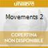 MOVEMENTS 2