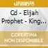 CD - ELIJAH PROPHET - KING OF KINGS