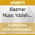 KLEZMER MUSIC YDDISH SONGS