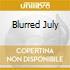 BLURRED JULY