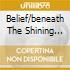 BELIEF/BENEATH THE SHINING WATER