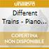 DIFFERENT TRAINS - PIANO PHASES