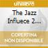 THE JAZZ INFLUECE 2  COMPILED BY KEVIN YOST