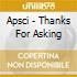 Apsci - Thanks For Asking