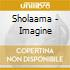 Sholaama - Imagine