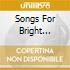 SONGS FOR BRIGHT STREET