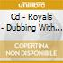 CD - ROYALS - DUBBING WITH THE ROYALS